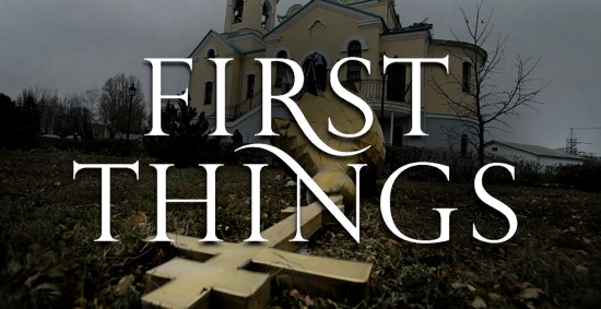 First Things vs Orthodoxy
